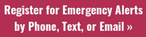 Click to Register for Emergency Alerts by Phone, Text or Email